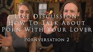 Live Discussion: How To Talk About Porn With Your Lover