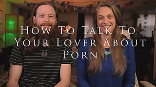 How To Talk To Your Lover About Porn